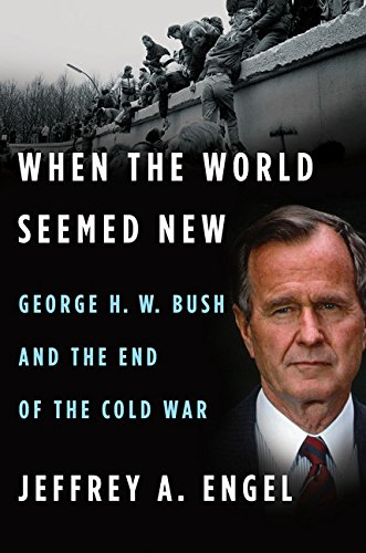 When The World Seemed New  George H  W  Bush And The End Of The Cold War