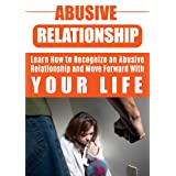 Abusive Relationship: Learn How to Recognize an Abusive Relationship and Move Forward With Your Life: Codependancy: Abusive Relationships (Dysfunctional ... Psychology and Counselling, Mood Disorders)