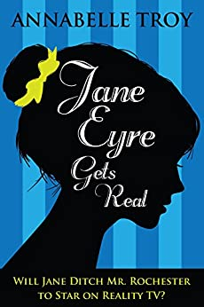 Jane Eyre Gets Real by [Troy, Annabelle]