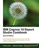 img - for IBM Cognos 10 Report Studio Cookbook by Ahmed Lashin (28-Jul-2013) Paperback book / textbook / text book