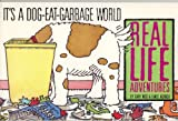 img - for It's a Dog-Eat-Garbage World: Real Life Adventures book / textbook / text book
