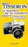 Le mystère de la chambre claire : Photographie et inconscient par Serge Tisseron