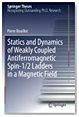 Statics and Dynamics of Weakly Coupled Antiferromagnetic Spin-1/2 Ladders in a Magnetic Field (Springer Theses)