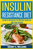 Insulin Resistance Diet: Secrets Revealed To Prevent Diabetes and Lose Weight (Optimize Your Body, Lose The Belly, Improve Hormones, Reverse Insulin Resistance)