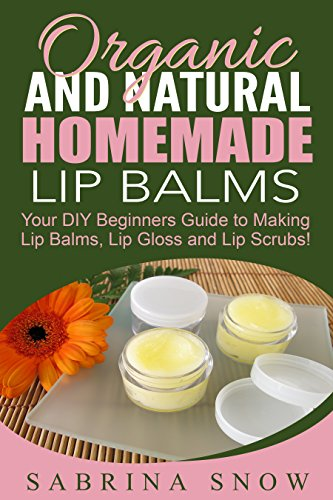 Organic and Natural Homemade Lip Balms: Homemade Beauty Prod