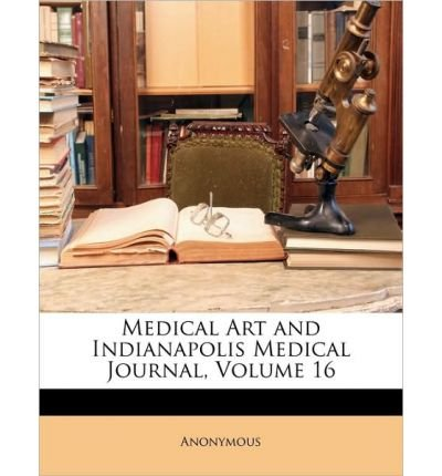 Download Medical Art and Indianapolis Medical Journal, Volume 16 (Paperback) - Common PDF