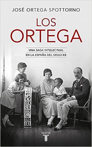 Los Ortega: Una saga intelectual en la España del siglo XX ...