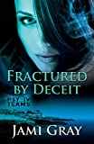 Fractured by Deceit: PSY-IV Teams Book 4 - Kindle edition by Gray, Jami. Romance Kindle eBooks @ Amazon.com.