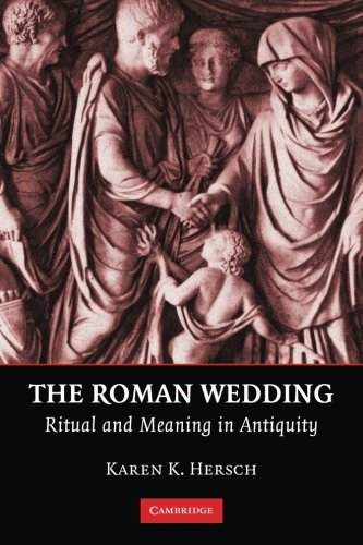 The Roman Wedding: Ritual and Meaning in Antiquity