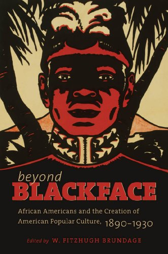 Beyond Blackface: African Americans and the Creation of American Popular Culture, 1890-1930 (H. Eugene and Lillian Youngs Lehman Series) 1890 Series