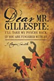 Dear Mr. Gillespie, J. Roger Smith, 1478709197