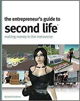 Book The Entrepreneur's Guide to Second Life: Making Money in the Metaverse by Daniel Terdiman (2007-10-29)