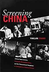 Screening China: Critical Interventions, Cinematic Reconfigurations, and the Transnational Imaginary in Contemporary Chinese Cinema (Michigan Monographs in Chinese Studies)