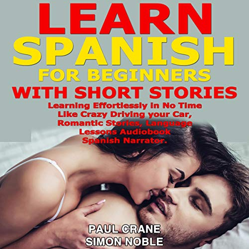 Learn Spanish for Beginners with Short Stories: Learning Effortlessly in No Time Like Crazy Driving Your Car, Romantic Stories. Language Lessons Audiobook. Spanish Narrator.