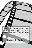 365 Fun, Uplifting, and Inspirational Quotes from All the Top Movies, Daniel Willey, 1493621297