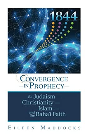 1844: Convergence in Prophecy for Judaism, Christianity, Islam, and the Baha'i Faith