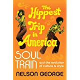 The Hippest Trip in America: Soul Train and the Evolution of Culture & Style