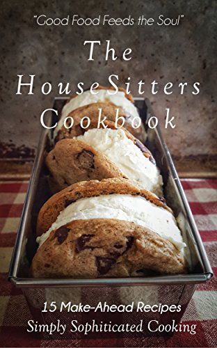 Download for free The House Sitter's CookBook: 15 Make-Ahead Recipes