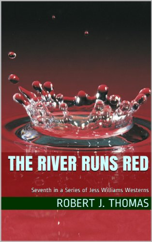 THE RIVER RUNS RED: Seventh in a Series of Jess Williams Westerns (A Jess Williams Western Book 7)