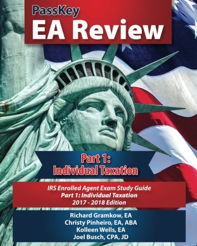 PassKey EA Review Part 1: Individual Taxation; IRS Enrolled Agent Exam Study Guide 2017-2018 Edition