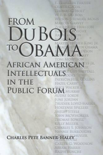 From Du Bois To Obama  African American Intellectuals In The Public Forum