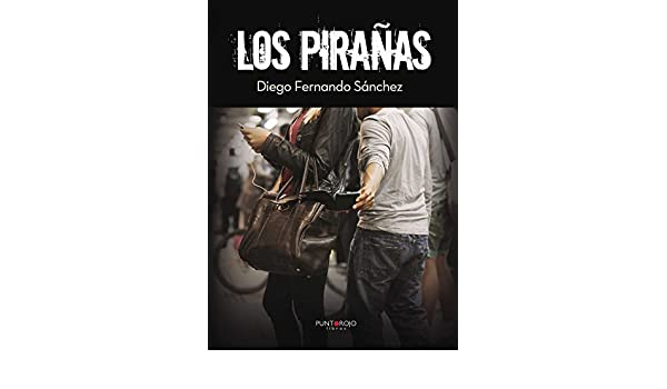 Amazon.com: Los pirañas (Spanish Edition) eBook: Diego Fernando Sánchez: Kindle Store