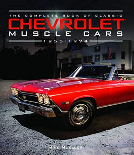The Complete Book of Classic Chevrolet Muscle Cars: 1955-1974 (Complete Book Series) from Motorbooks