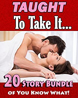 Taught to Take It… 20 Story Bundle of You Know What! by [Gowns, Freddi]