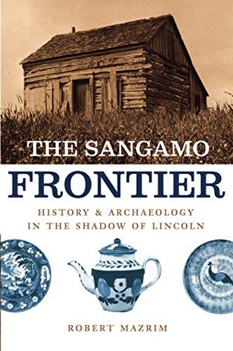 The Sangamo Frontier: History and Archaeology in the Shadow of Abraham Lincoln (Mn Avon Store)