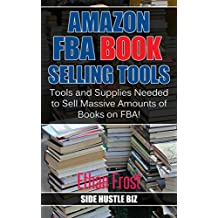 Amazon FBA Book Selling Tools: Tools and Supplies Needed to Sell Massive Amounts of Books on FBA! (book flipping, thrifting for books, book picking, book scouting)