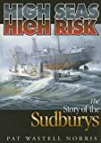 img - for High Seas, High Risk: The Story of the Sudburys by Pat Wastell Norris (2005-03-31) book / textbook / text book