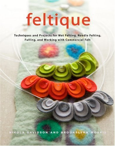 Feltique: Techniques and Projects for Wet Felting, Needle Felting, Fulling, and Working with Commerc [Hardcover]