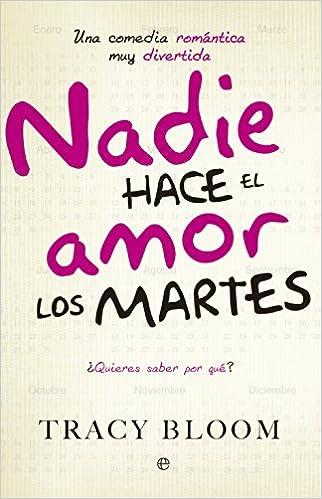 Nadie Hace El Amor Los Martes. Una Comedia Romántica Muy Divertida Ficción: Amazon.es: Tracy Bloom, Isabel De Miquel: Libros