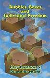 Bubbles, Boxes and Individual Freedom, Clay Barham and Diana Barham, 1449059899