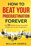 How To Beat Your Procrastination Forever Top 10 Simple Secrets Successful People
