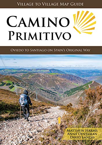 Camino Primitivo: Oviedo to Santiago on Spain's Original Way por Matthew Harms, Anna Dintaman y David Landis