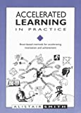 Accelerated Learning in Practice : Brain Based Methods for Accelerating Motivation and Achievement, Smith, Alistair, 1855390485
