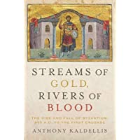 Streams of Gold, Rivers of Blood: The Rise and Fall of Byzantium, 955 A.D. to the...