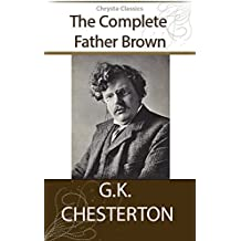 Father Brown : The Complete Father Brown (Illustrated)