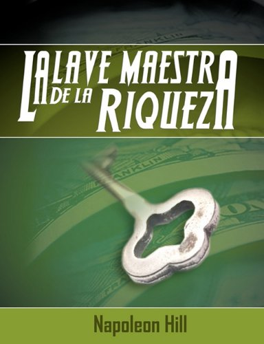 La Llave Maestra de La Riqueza (Spanish Edition) [Napoleon Hill] (Tapa Blanda)