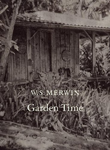 Garden Time Hardcover – September 13, 2016 W. S. Merwin Copper Canyon Press 1556594992 American - General