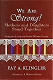 img - for We Are Strong! Mothers and Daughters Stand Together book / textbook / text book