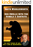 Smith Wigglesworth God Dwells with the Humble & Contrite: The DEEP Things of GOD Only Come by BROKENNESS