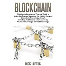 Block chain: The Comprehensive and Essential Guide to Understanding and mastering the Hidden Economy