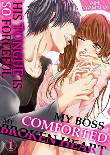 MY BOSS COMFORTED MY BROKEN HEART Vol.01 (TL Manga)