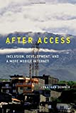 After Access: Inclusion, Development, and a More Mobile Internet (Information Society)