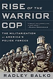 Rise of the Warrior Cop: The Militarization of America's Police Fo