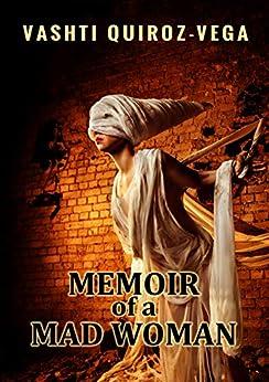 Memoir of a Mad Woman by [Quiroz-Vega, Vashti]