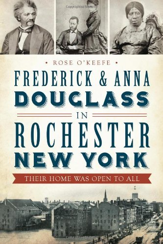 Frederick & Anna Douglass in Rochester, New York: Their Home Was Open to All by Rose O'Keefe - Shopping York New Rochester
