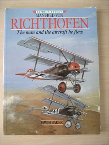 Manfred Von Richthofen: The Man and the Aircraft He Flew (Famous Flyers Series) by David Baker (1991-04-04)